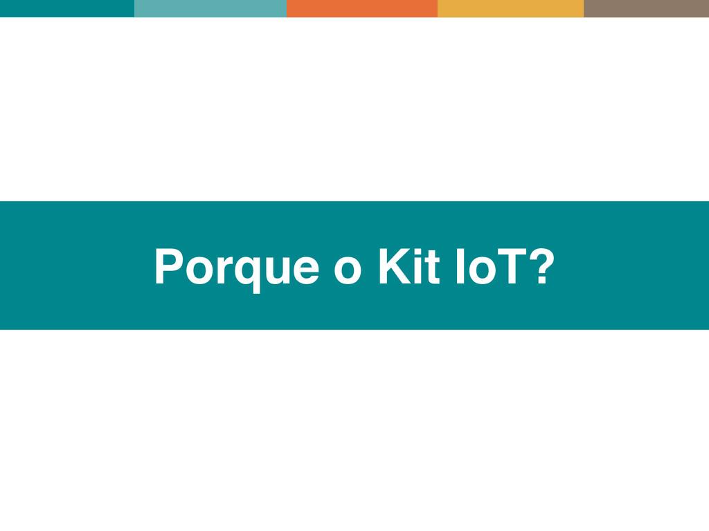 Porque o Kit IoT?