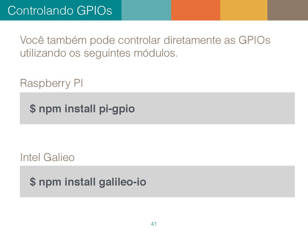 Controlando GPIOs 41 $ npm install pi-gpio Você...