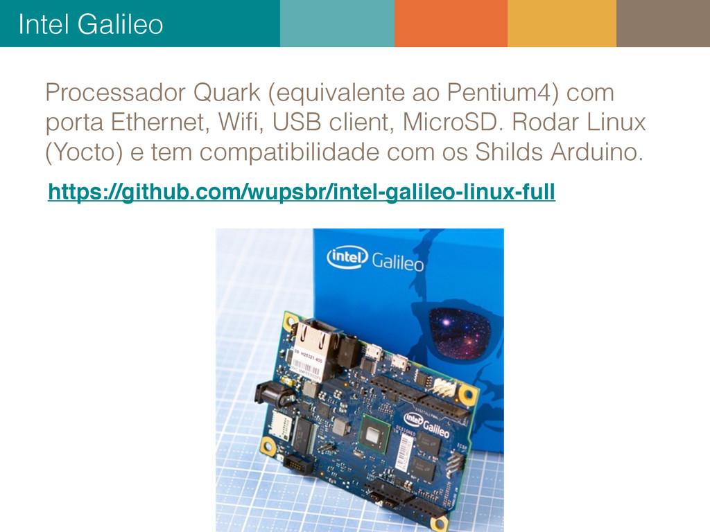 Processador Quark (equivalente ao Pentium4) com...
