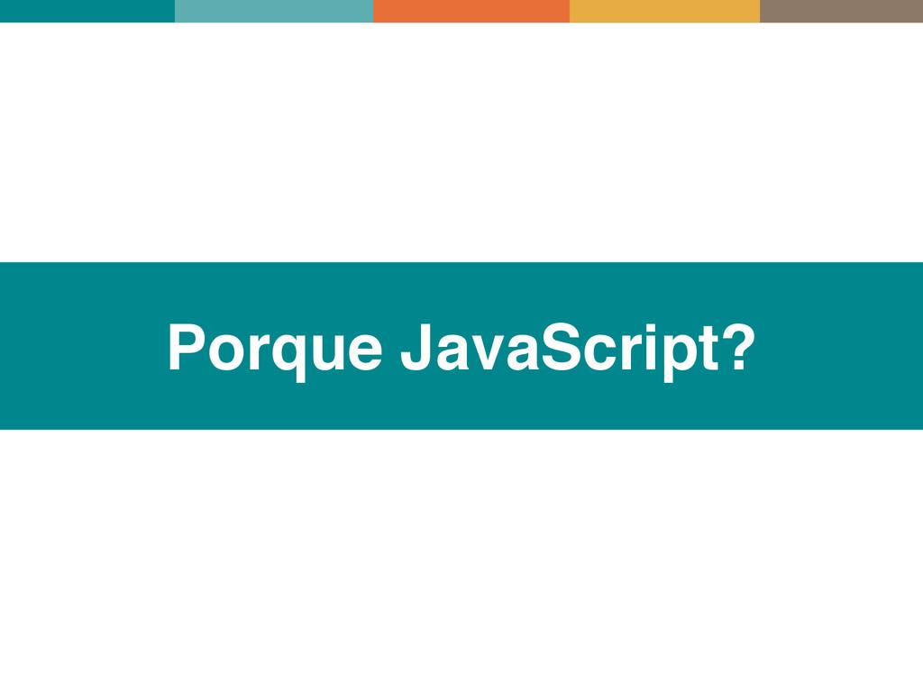 Porque JavaScript?