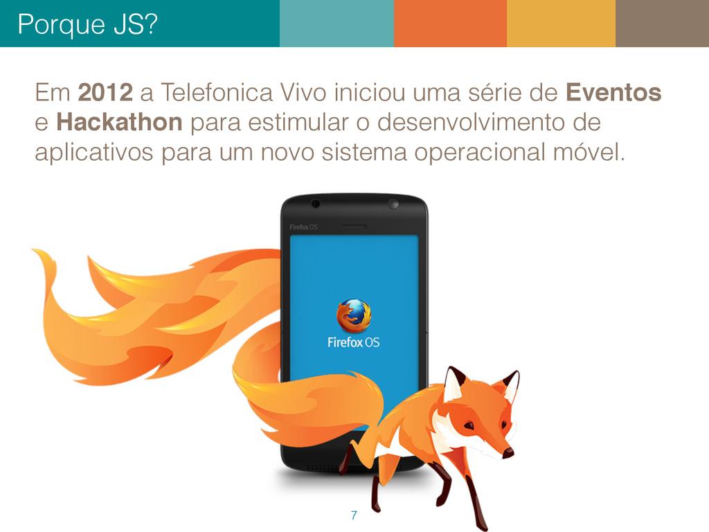 Porque JS? 7 Em 2012 a Telefonica Vivo iniciou ...