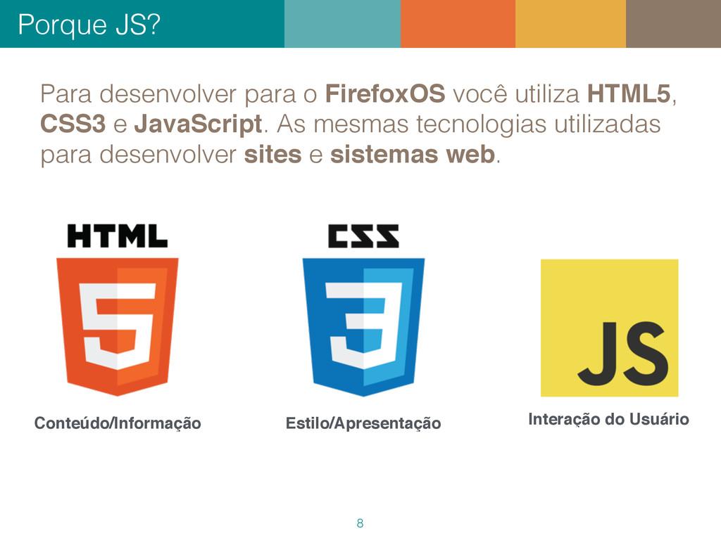 Porque JS? 8 Para desenvolver para o FirefoxOS ...