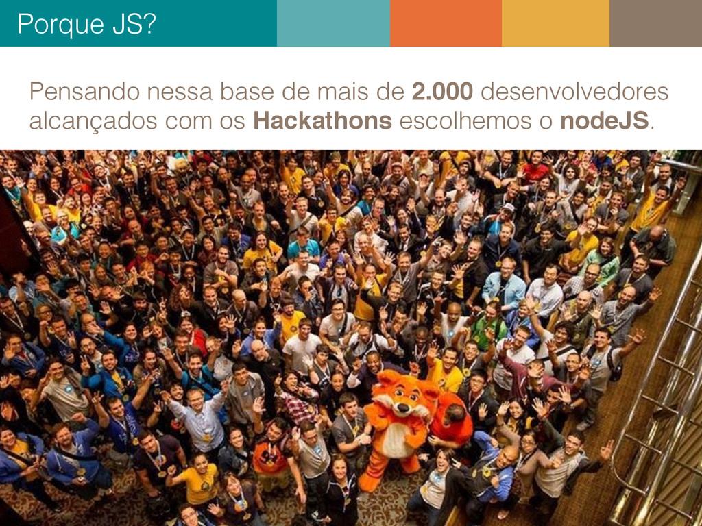 Porque JS? 9 Pensando nessa base de mais de 2.0...