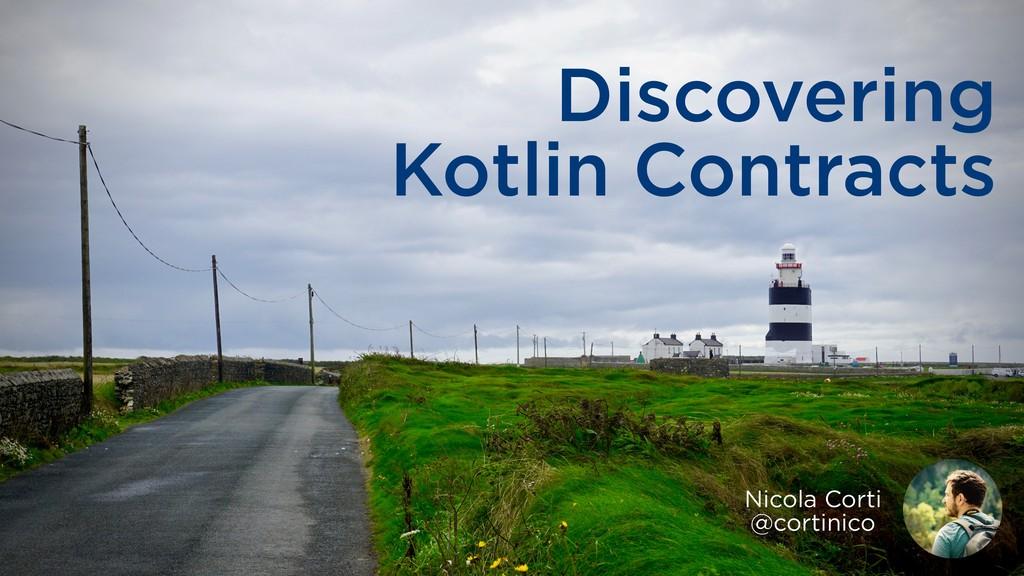 Discovering Kotlin Contracts Nicola Corti @cort...