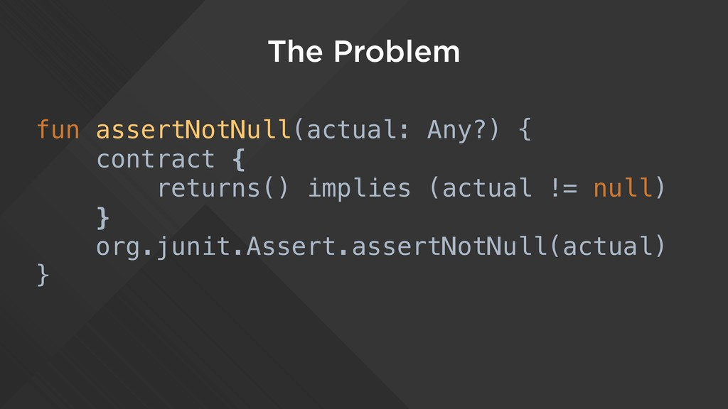 The Problem fun assertNotNull(actual: Any?) { c...