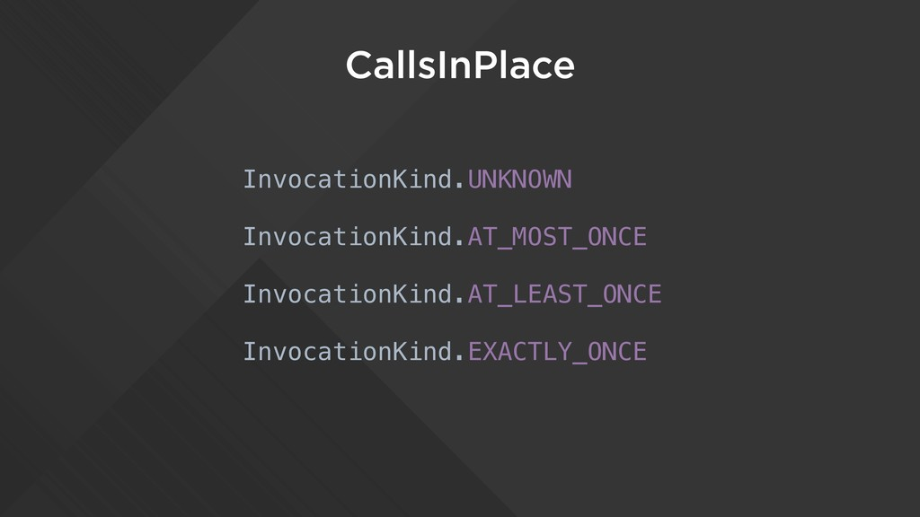 CallsInPlace InvocationKind.UNKNOWN InvocationK...