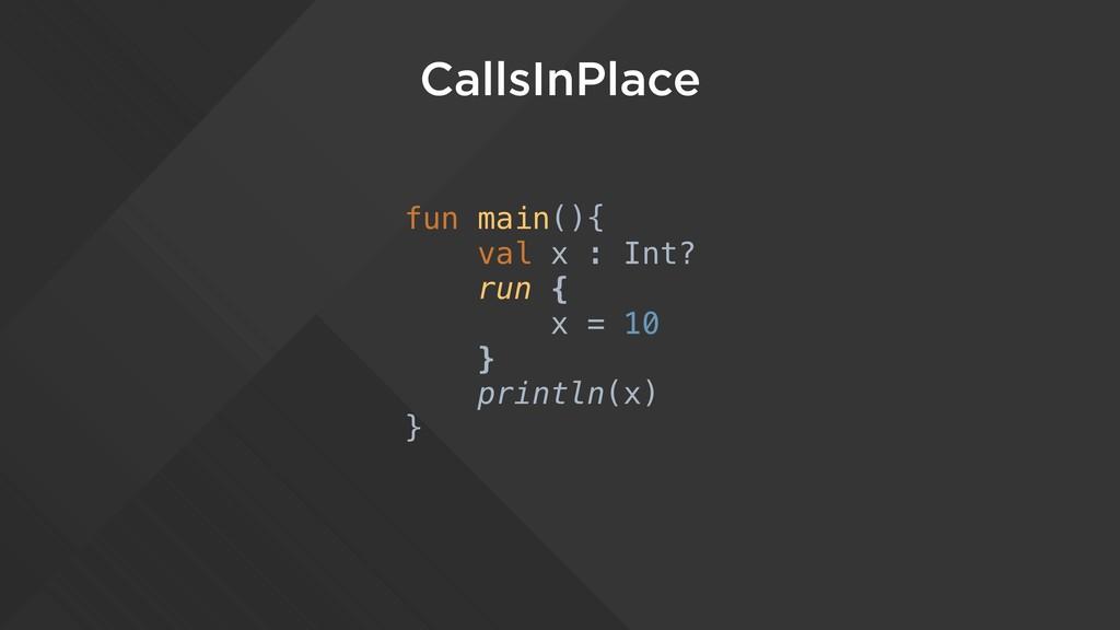 CallsInPlace fun main(){ val x : Int? run { x =...