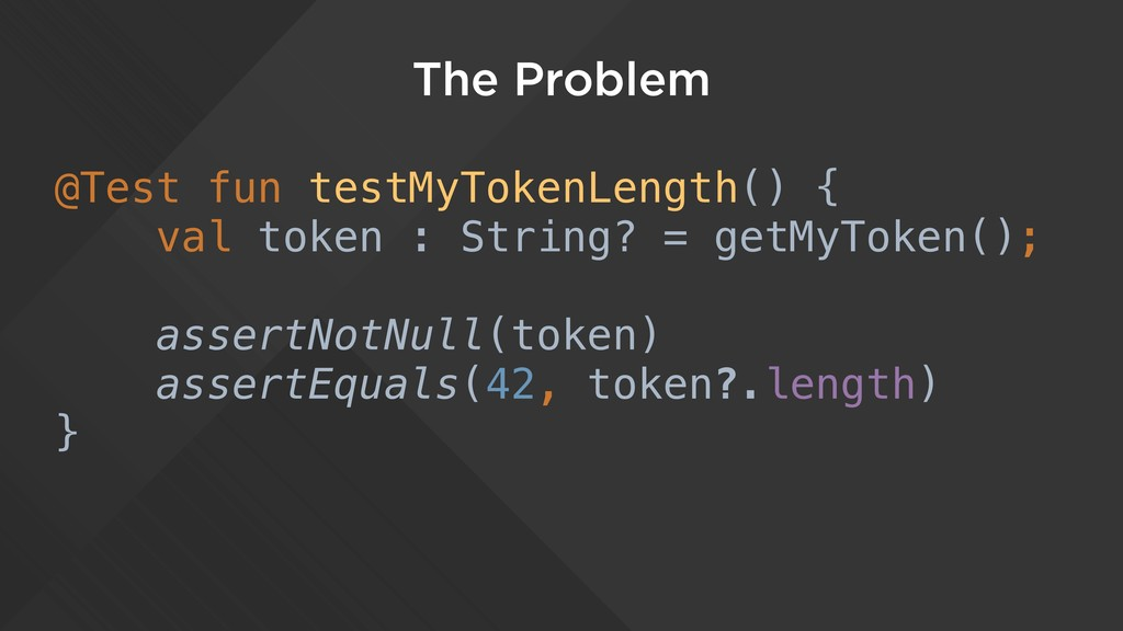 The Problem @Test fun testMyTokenLength() { val...