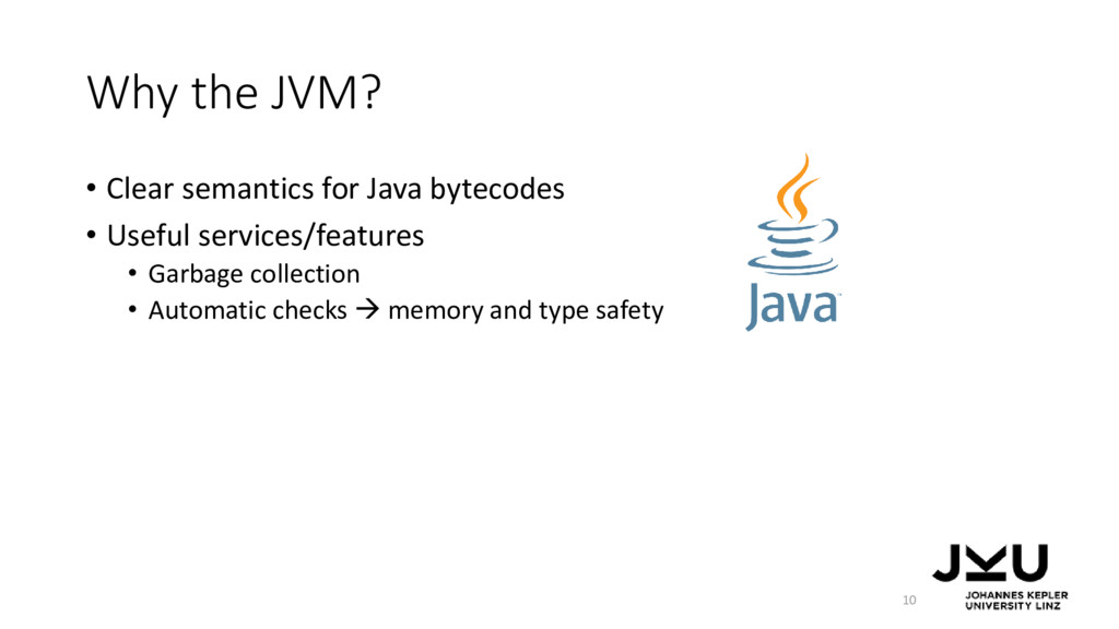 Why the JVM? • Clear semantics for Java bytecod...