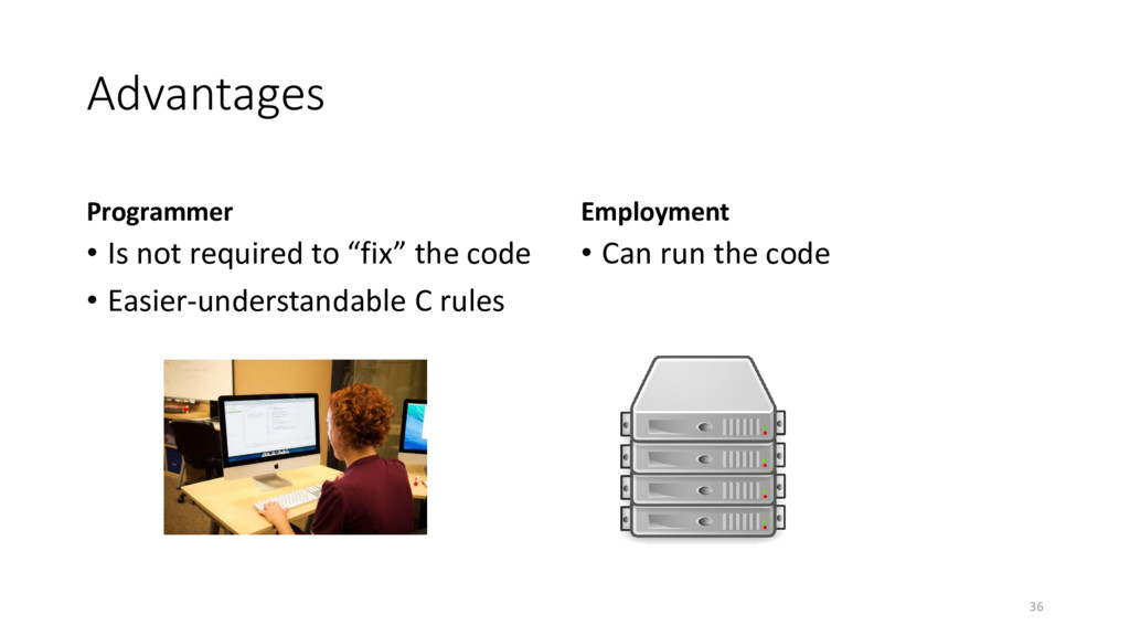 "Advantages Programmer • Is not required to ""fix..."