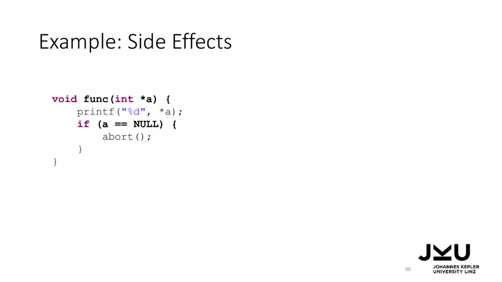 Example: Side Effects 46 void func(int *a) { pr...