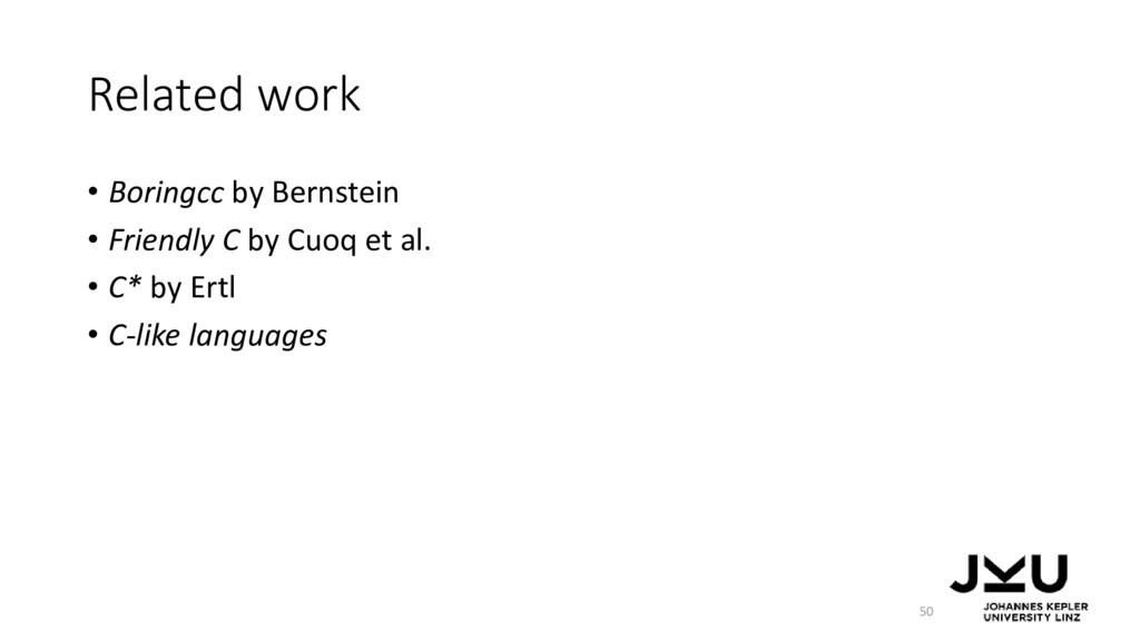 Related work • Boringcc by Bernstein • Friendly...