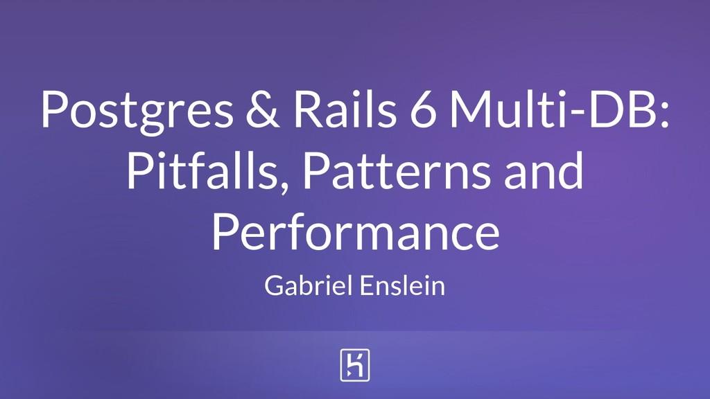 Postgres & Rails 6 Multi-DB: Pitfalls, Patterns...