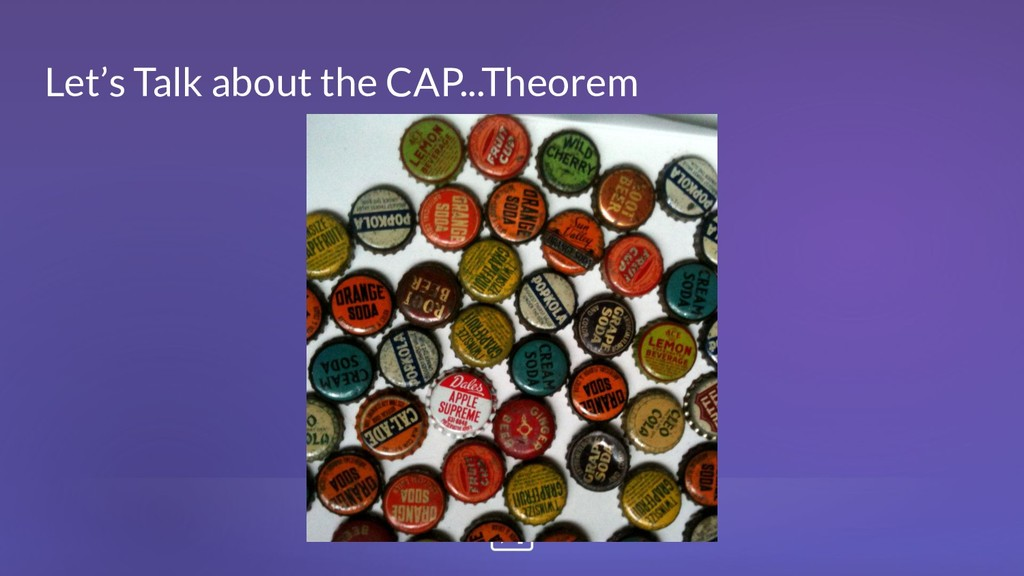Let's Talk about the CAP...Theorem