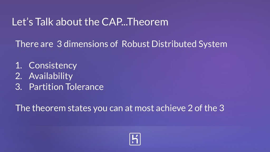 Let's Talk about the CAP...Theorem There are 3 ...