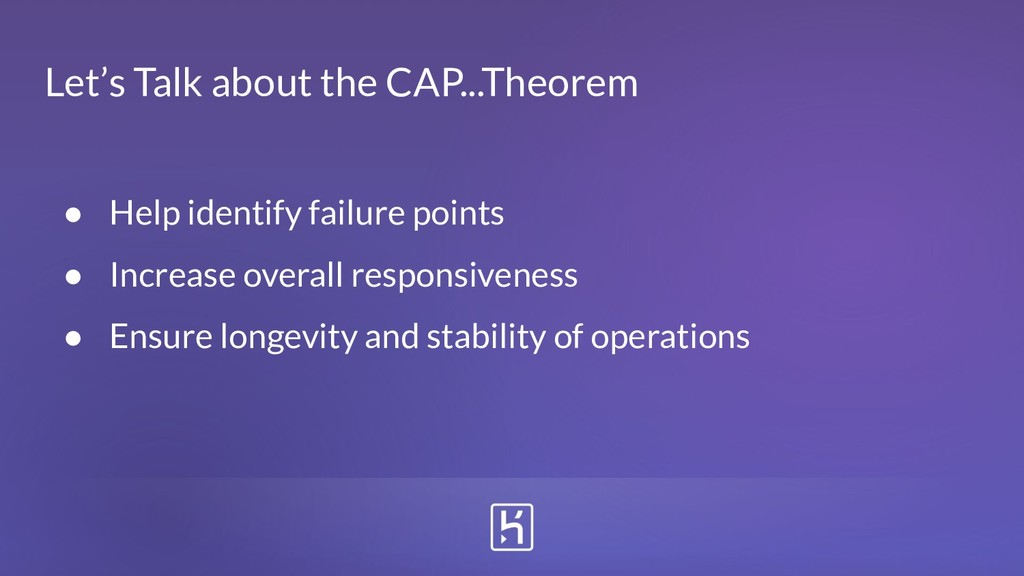 Let's Talk about the CAP...Theorem ● Help ident...