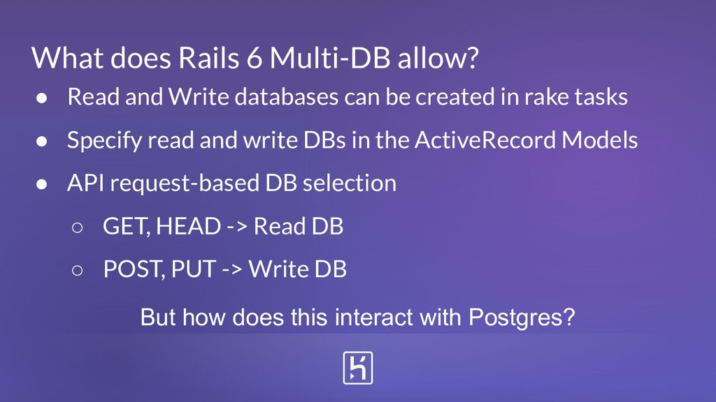 What does Rails 6 Multi-DB allow? ● Read and Wr...
