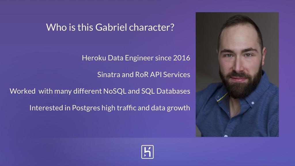 Who is this Gabriel character? Heroku Data Engi...