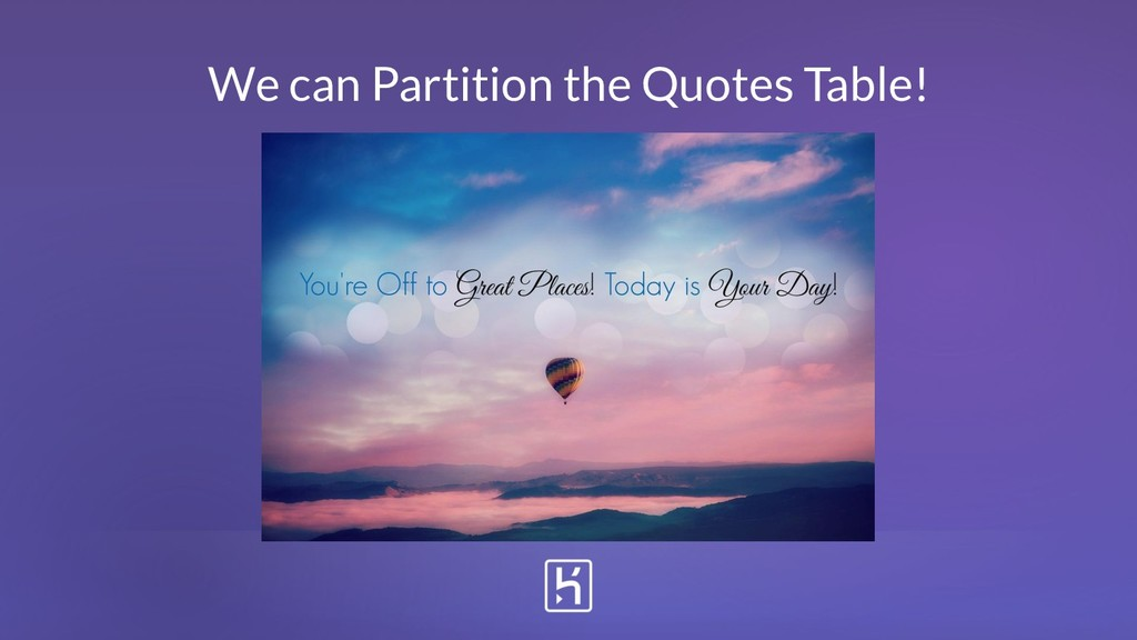 We can Partition the Quotes Table!