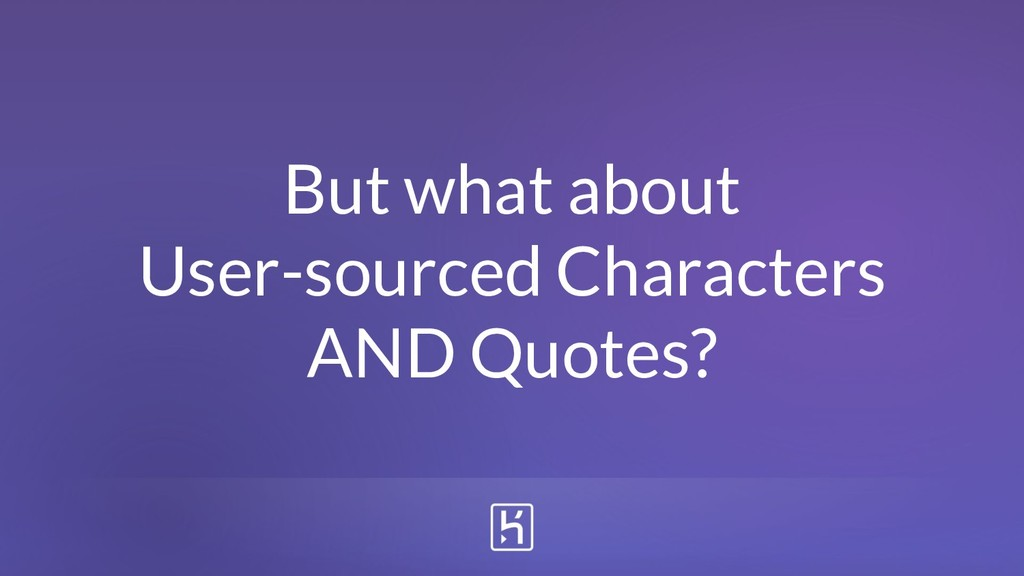 But what about User-sourced Characters AND Quot...