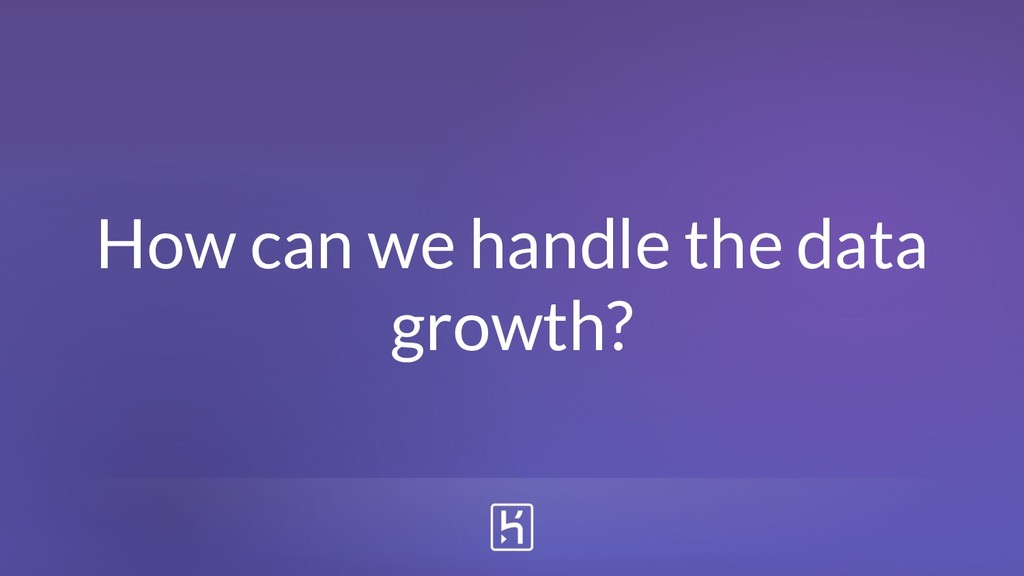 How can we handle the data growth?