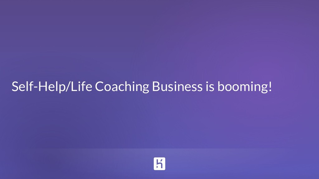 Self-Help/Life Coaching Business is booming!