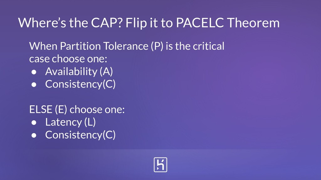 Where's the CAP? Flip it to PACELC Theorem When...