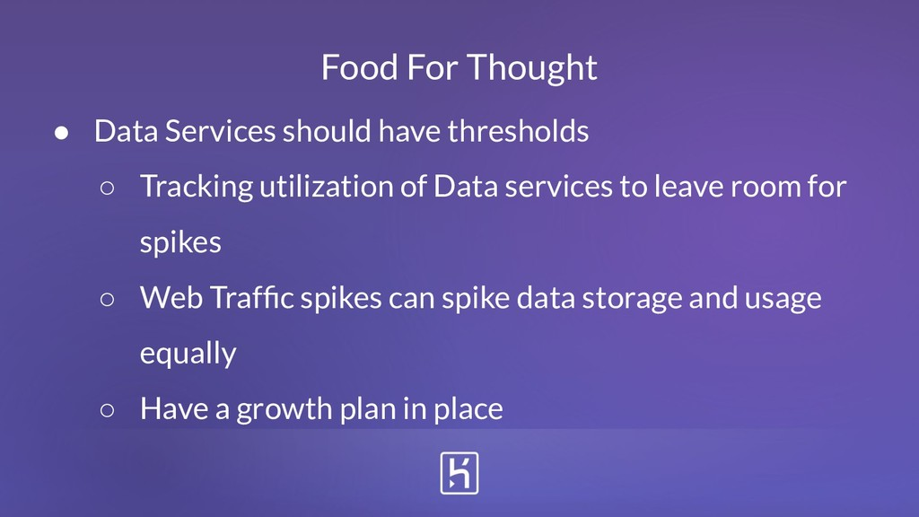 ● Data Services should have thresholds ○ Tracki...
