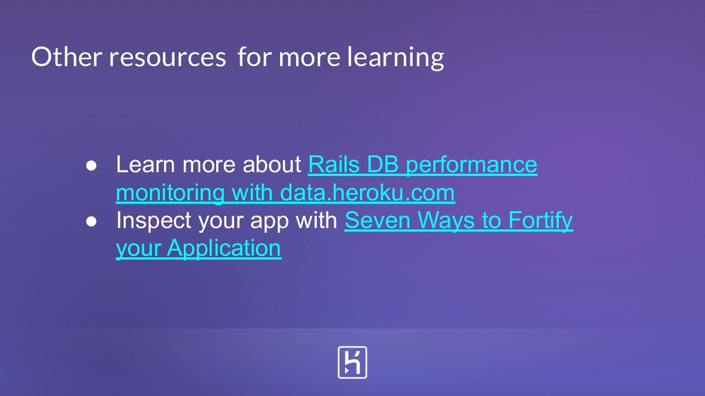 Other resources for more learning ● Learn more ...