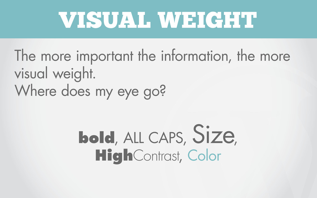 VISUAL WEIGHT The more important the informatio...