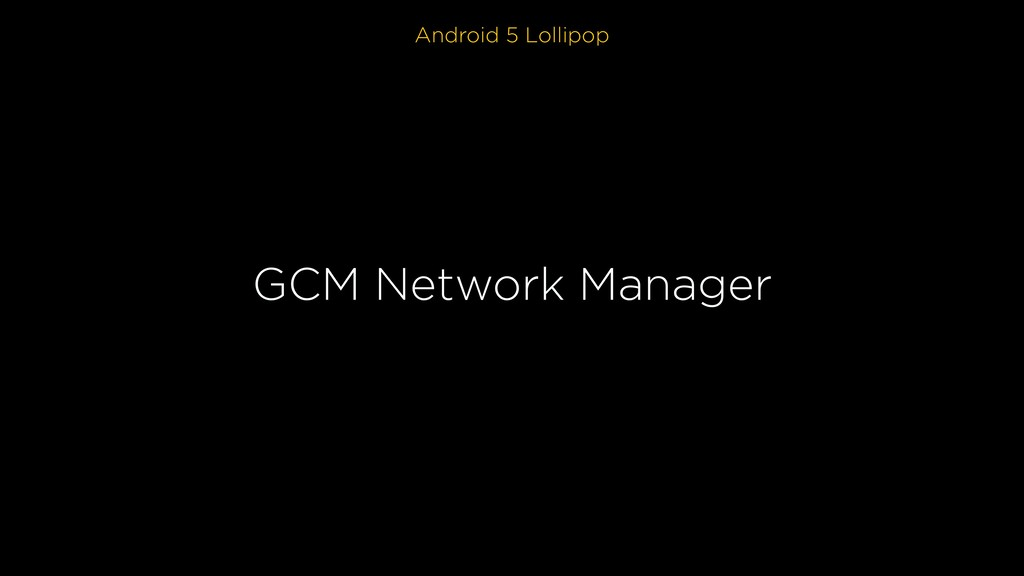 Android 5 Lollipop GCM Network Manager