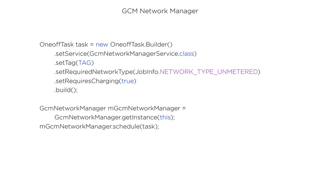 GCM Network Manager OneoffTask task = new Oneof...