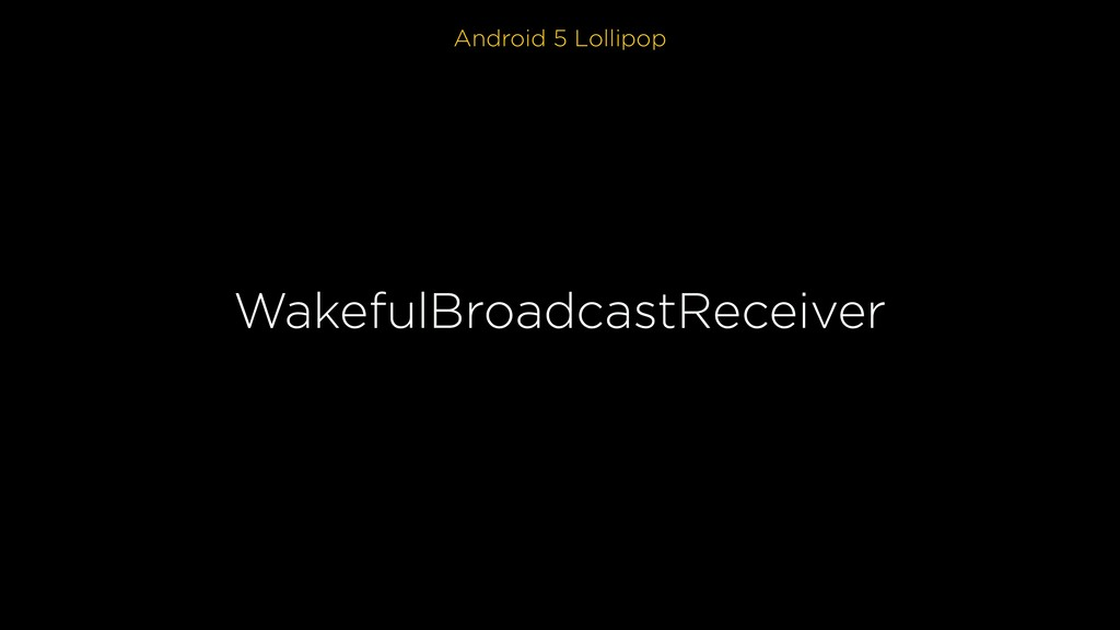 Android 5 Lollipop WakefulBroadcastReceiver