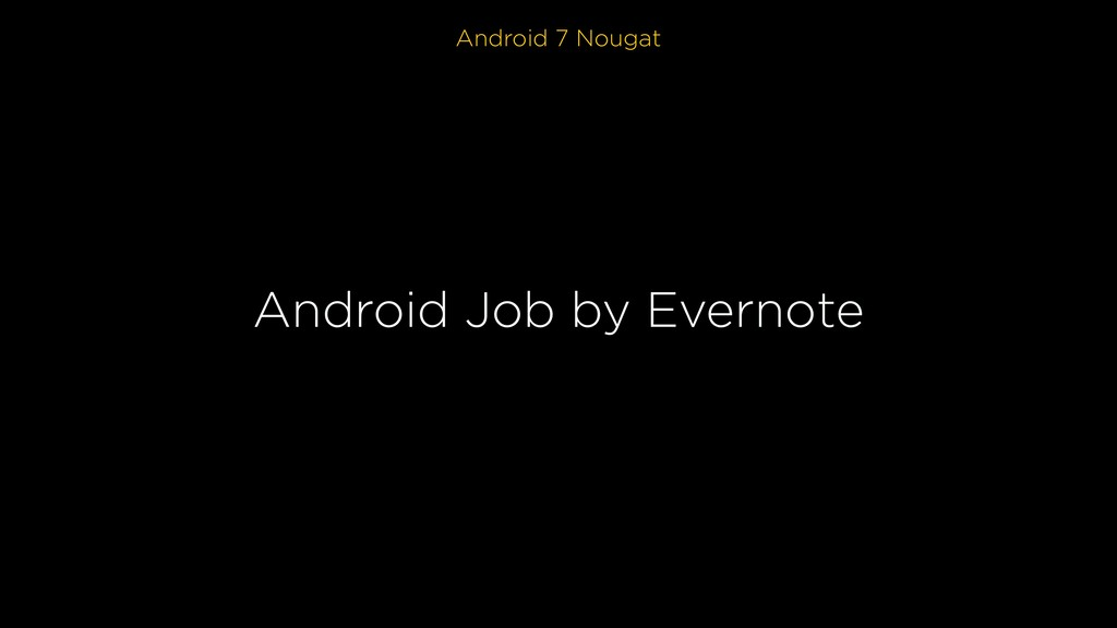 Android 7 Nougat Android Job by Evernote
