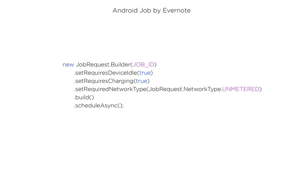 Android Job by Evernote new JobRequest.Builder(...