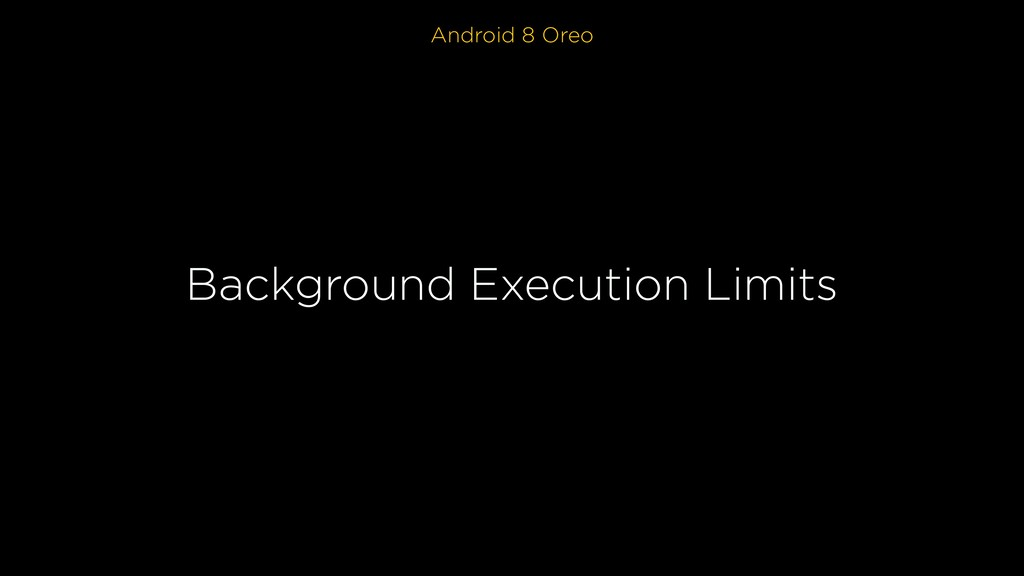 Android 8 Oreo Background Execution Limits