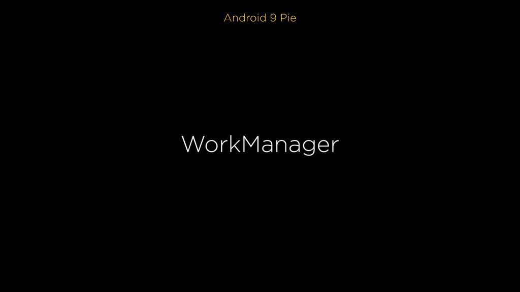 Android 9 Pie WorkManager