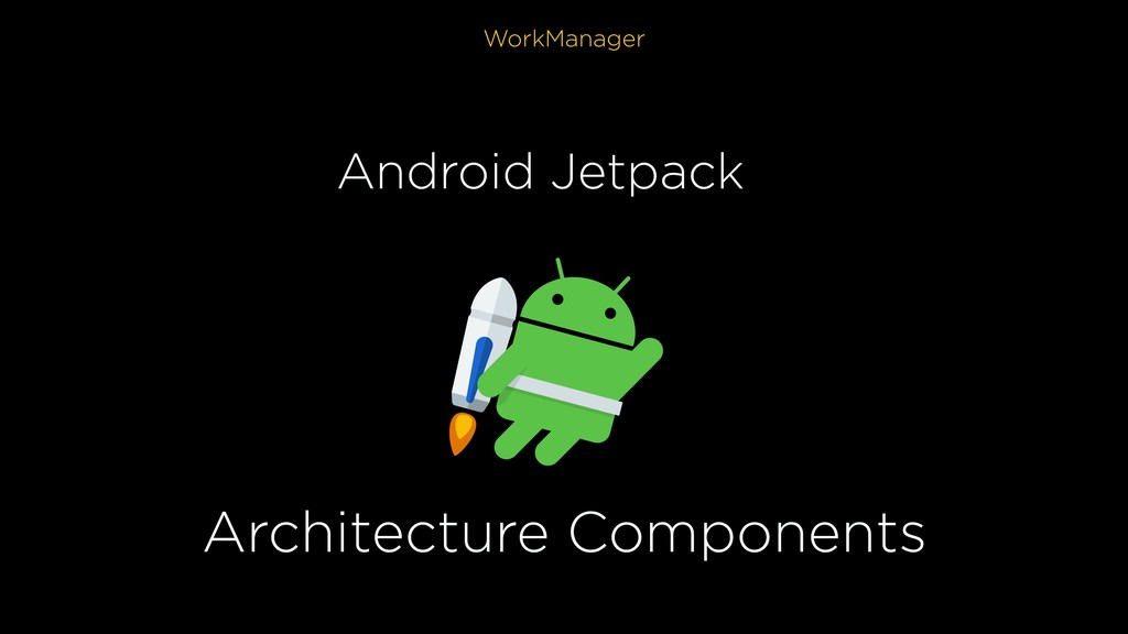 WorkManager Android Jetpack Architecture Compon...