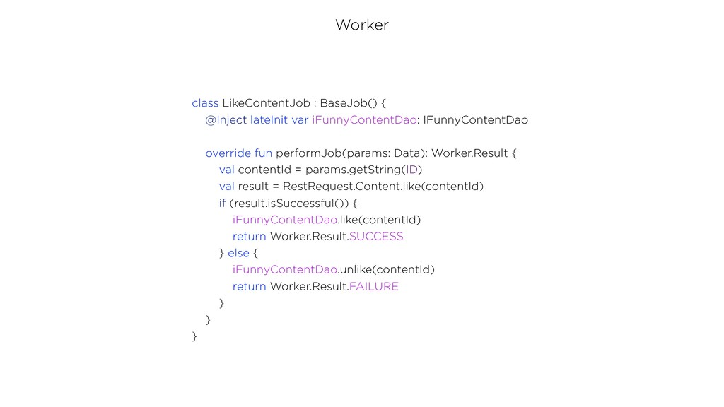 Worker class LikeContentJob : BaseJob() { @Inje...