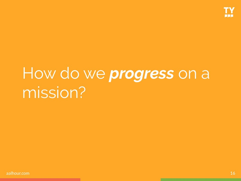 How do we progress on a mission? 16 aalhour.com