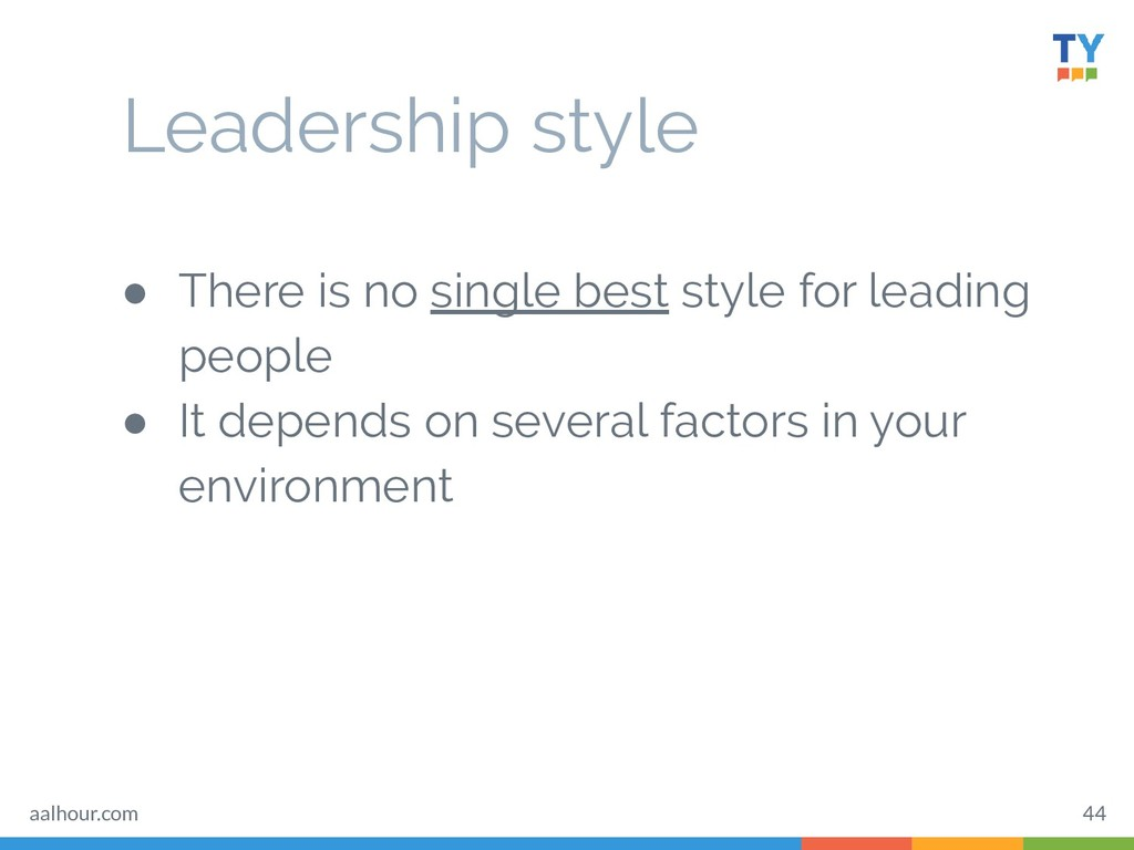 Leadership style ● There is no single best styl...