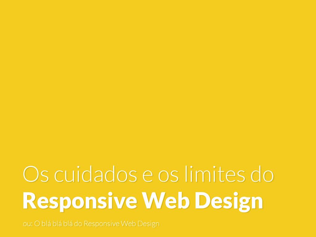 Os cuidados e os limites do Responsive Web Desi...