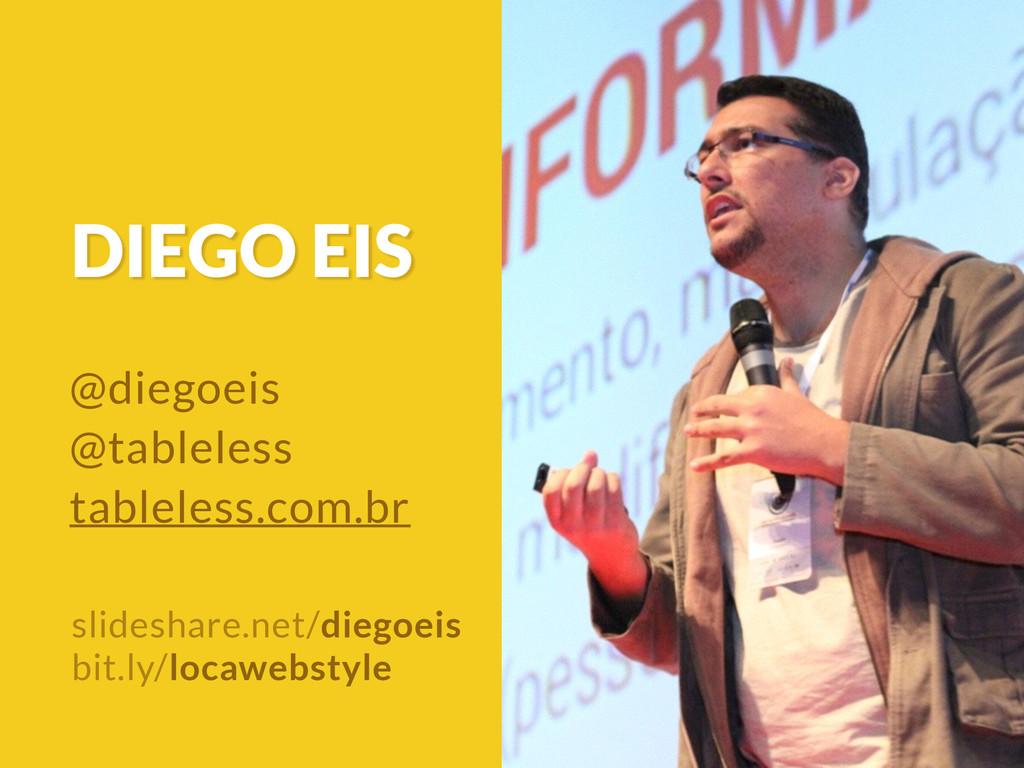 DIEGO EIS slideshare.net/diegoeis bit.ly/locawe...