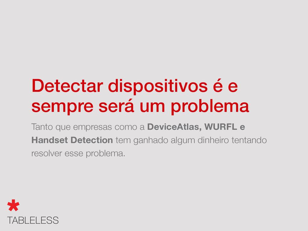 Detectar dispositivos é e sempre será um proble...