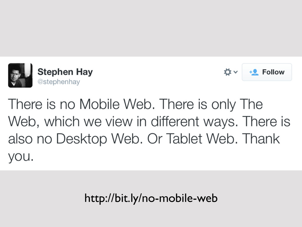 """""""There is no Mobile Web. There is only the Web,..."""