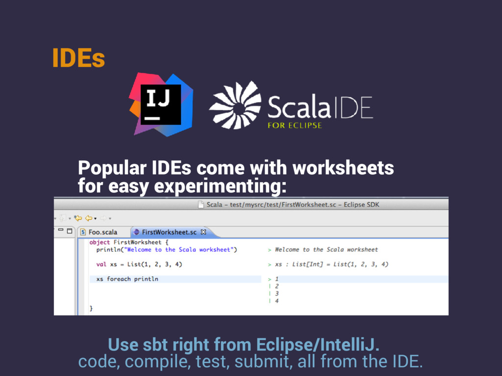 IDEs Popular IDEs come with worksheets for easy...