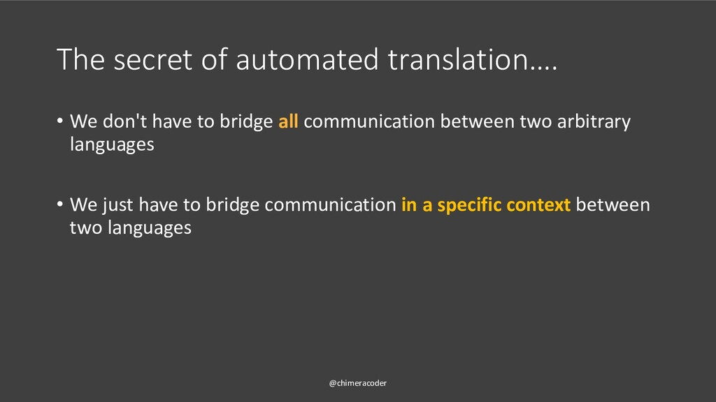 The secret of automated translation…. • We don'...