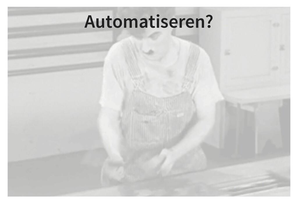 Automatiseren?