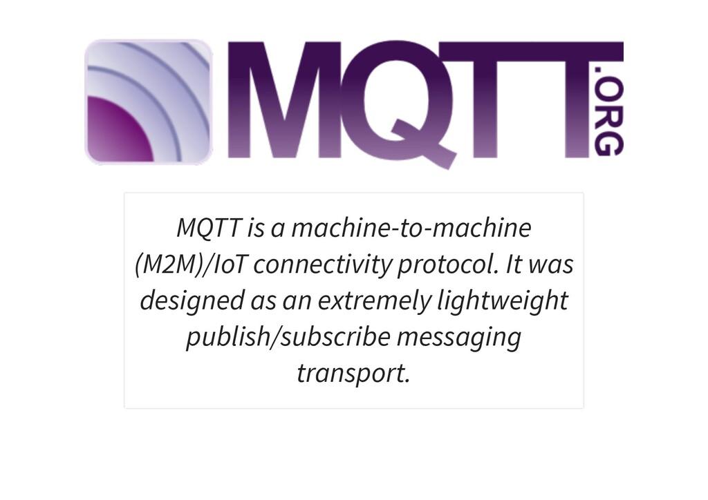 MQTT is a machine-to-machine (M2M)/IoT connecti...