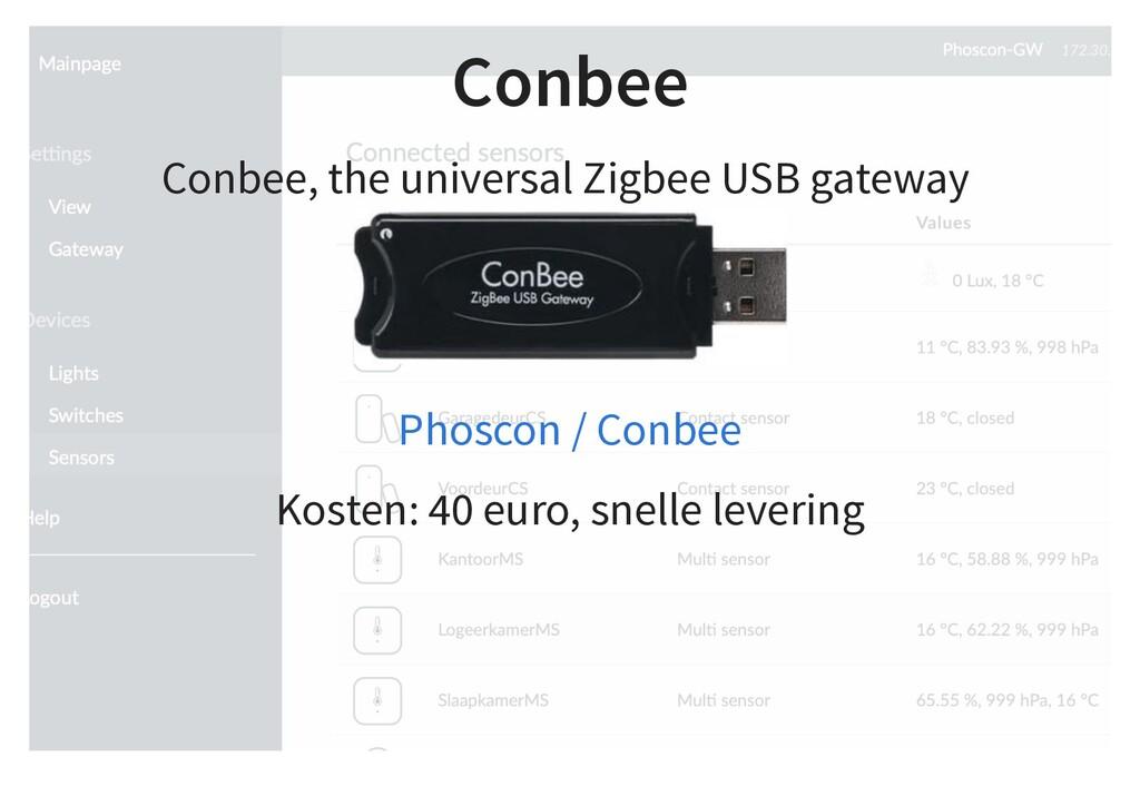 Conbee Conbee, the universal Zigbee USB gateway...